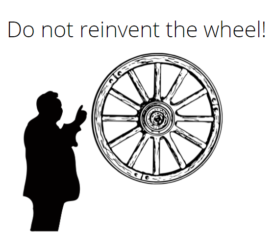 Do not reinvent the wheel!
