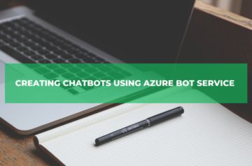 Creating Chatbots using Azure Bot Service