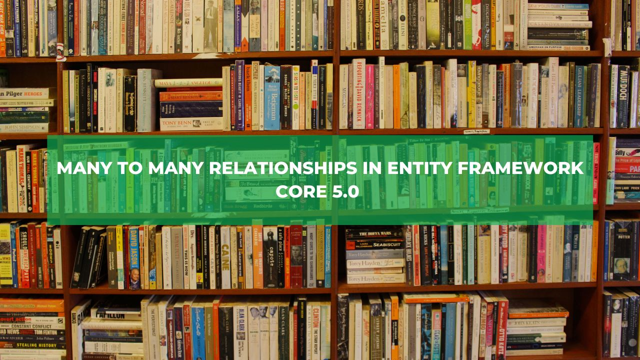 MANY TO MANY RELATIONSHIPS IN ENTITY FRAMEWORK CORE 5.0