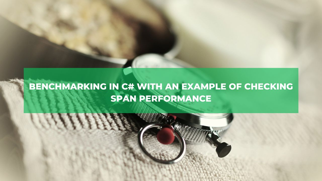Benchmarking in C# with an example of checking Span performance